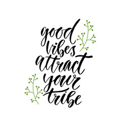 Good vibes attract your tribe inspirational vector