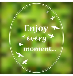 Enjoy every moment phrase on blur background vector