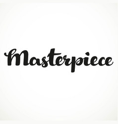 Masterpiece calligraphic inscription on a white vector