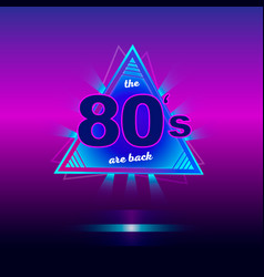 The 80s are back retro vintage neon poster vector