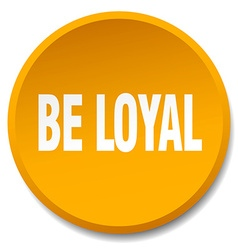 Be loyal orange round flat isolated push button vector