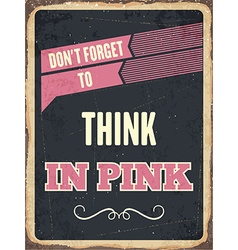 Retro metal sign Think in pink vector image vector image
