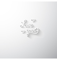 Love you white paper stylized ettering valentine vector