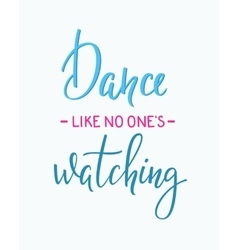 Dance like no one is watching quote typography vector image