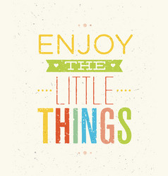 Enjoy the little things motivation quote creative vector