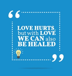 Inspirational motivational quote love hurts but vector