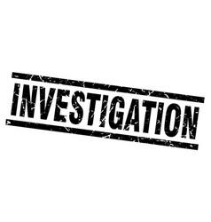 Square grunge black investigation stamp vector