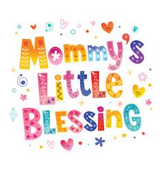 Mommys little blessing vector
