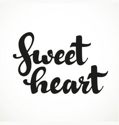 Sweet heart calligraphic inscription on a white vector