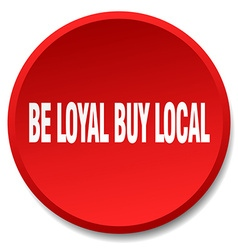 Be loyal buy local red round flat isolated push vector