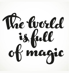 The world is full of magic calligraphic vector