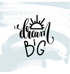 dream big - hand lettering inscription on blue vector image vector image