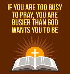Christian motivational quote If you are too busy vector image vector image