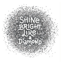Shine bright like a diamond hand lettering quote vector