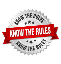 Know the rules 3d silver badge with red ribbon vector