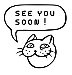 See you soon cartoon cat head speech bubble vector