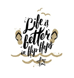 Life is better in flip-flops vector