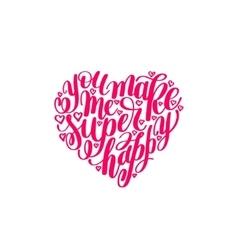 You make me super happy handwritten lettering vector