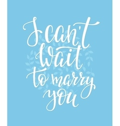 I cant wait to marry you wedding sign vector
