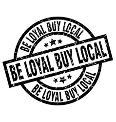 Be loyal buy local round grunge black stamp vector