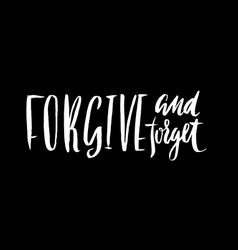 forgive and forget hand drawn lettering proverb vector image vector image