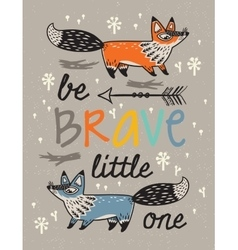 Be brave poster for children with foxes in cartoon vector