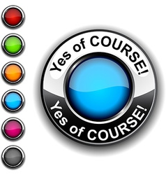 Yes of course button vector image vector image