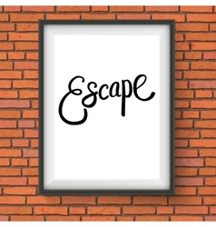Escape message in white frame hanging on the wall vector