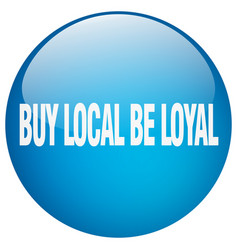 Buy local be loyal blue round gel isolated push vector