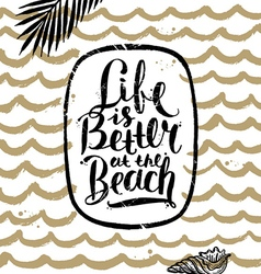 Life is better at the beach vector