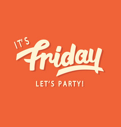 Its friday lets party vector