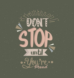 don t stop until you are proud quotes poster vector image