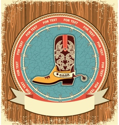 Cowboy shoeWestern label background on old wood vector image