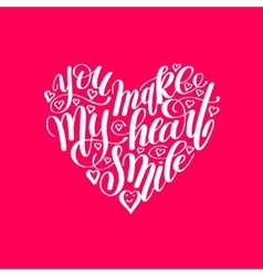 you make my heart smile handwritten calligraphy vector image