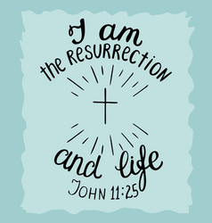 Hand lettering i am the resurrection and the life vector