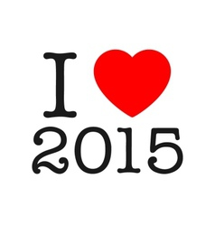 I love 2015 year Sticker card or print on T-shirt vector image
