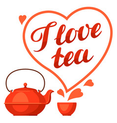 i love tea with kettle and hand vector image