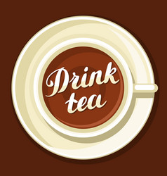 Drink tea with cup of tea and hand vector