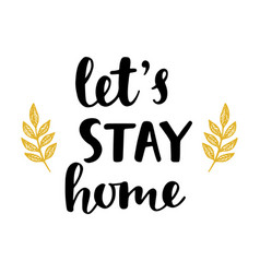 Lets stay home handwritten brush lettering vector