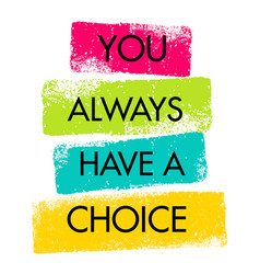 you always have a choice inspiring creative vector image