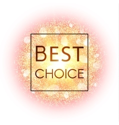 Best choice banner explosion with gold glitter vector
