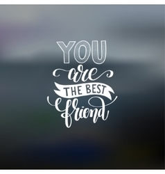 You are the best friend hand written lettering vector