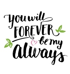 You will forever be my always brush calligraphy vector