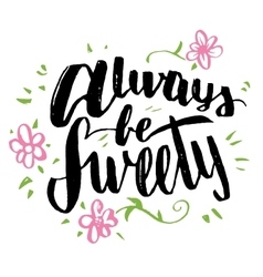 Always be sweety brush calligraphy vector image