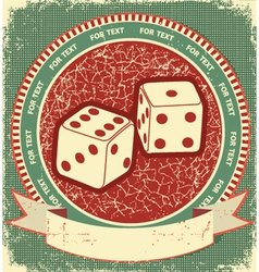 Dices label on old background grunge vector image