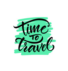 Calligraphy lettering phrase time to travel vector