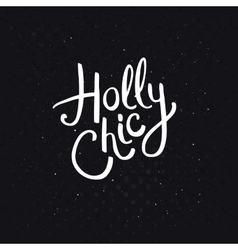 Holly chic phrase on abstract black background vector