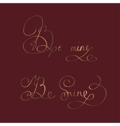 Be mine - two original custom hand lettering vector