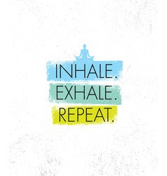 Inhale exhale repeat spa yoga meditation vector