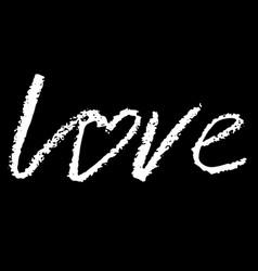 Love hand drawn romantic phrase chalk texture vector